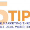 5 Tips for Marketing Through Daily-Deal Websites
